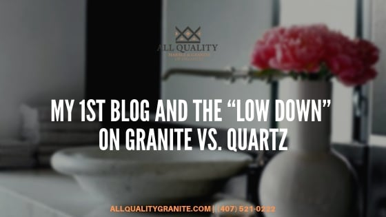 "My 1st blog AND the ""low down"" on Granite vs  Quartz"