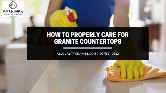 How to Properly Care for Granite Countertops