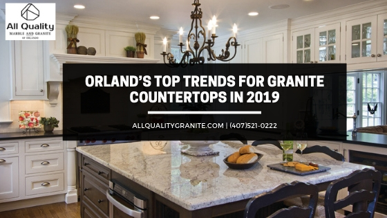 Orland's Top Trends for Granite Countertops in 2019